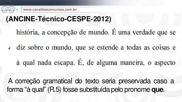 """(ANCINE-Técnico-CESPE-2012) A correção gramatical do texto seria preservada caso a forma """"à qual"""" (R.5) fosse substituída ..."""