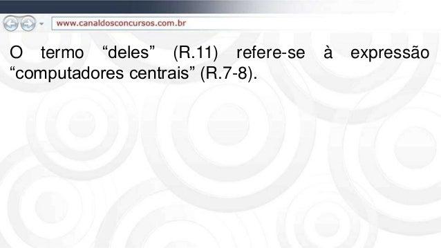 """O termo """"deles"""" (R.11) refere-se à expressão """"computadores centrais"""" (R.7-8)."""
