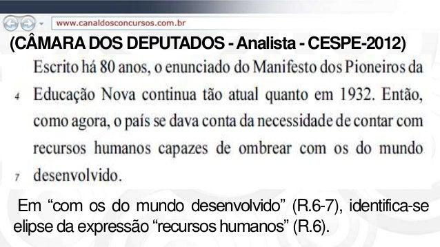 """(CÂMARADOS DEPUTADOS -Analista - CESPE-2012) Em """"com os do mundo desenvolvido"""" (R.6-7), identifica-se elipse da expressão ..."""