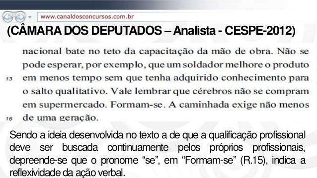 (CÂMARADOS DEPUTADOS –Analista - CESPE-2012) Sendo a ideia desenvolvida no texto a de que a qualificação profissional deve...