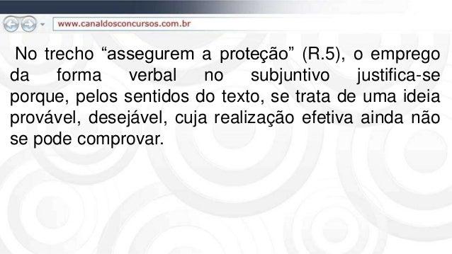 """No trecho """"assegurem a proteção"""" (R.5), o emprego da forma verbal no subjuntivo justifica-se porque, pelos sentidos do tex..."""