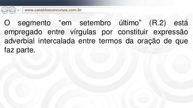 """O segmento """"em setembro último"""" (R.2) está empregado entre vírgulas por constituir expressão adverbial intercalada entre t..."""