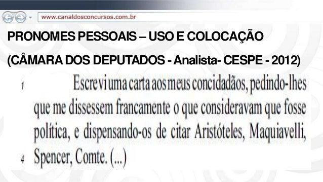 PRONOMES PESSOAIS – USO E COLOCAÇÃO (CÂMARADOS DEPUTADOS -Analista- CESPE - 2012)