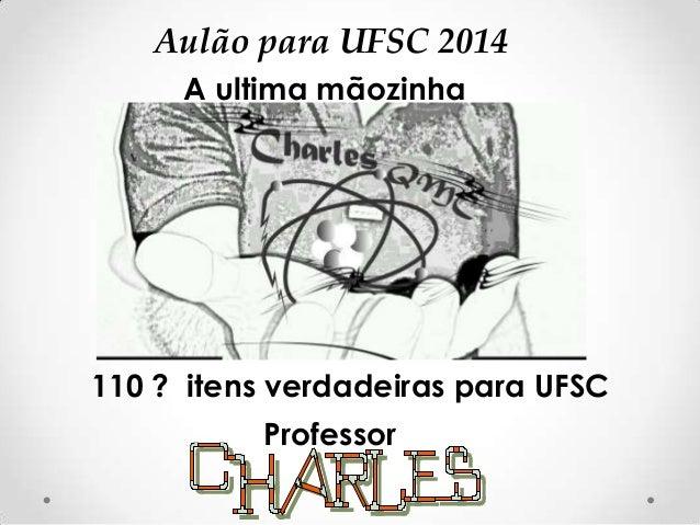 Aulão para UFSC 2014 A ultima mãozinha  110 ? itens verdadeiras para UFSC Professor