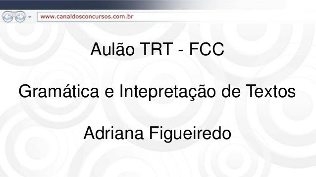 Aulão TRT - FCCGramática e Intepretação de Textos       Adriana Figueiredo
