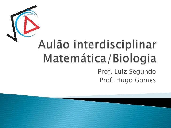 Prof. Luiz Segundo Prof. Hugo Gomes
