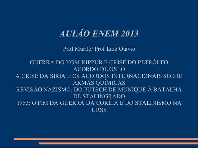 AULÃO ENEM 2013 Prof Murilo/ Prof Luiz Otávio GUERRA DO YOM KIPPUR E CRISE DO PETRÓLEO ACORDO DE OSLO A CRISE DA SÍRIA E O...