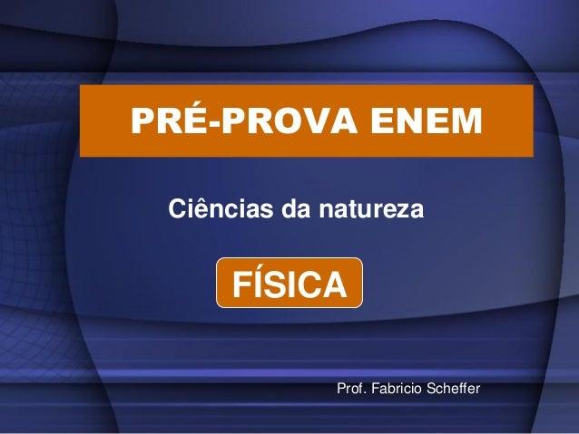 PRÉ-PROVA ENEM Ciências da natureza  FÍSICA Prof. Fabricio Scheffer
