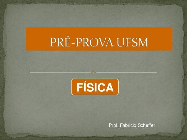 FÍSICA  Prof. Fabricio Scheffer