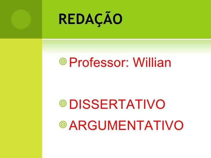 REDAÇÃO <ul><li>Professor: Willian </li></ul><ul><li>DISSERTATIVO  </li></ul><ul><li>ARGUMENTATIVO </li></ul>