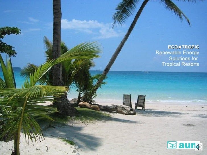 ECO  TROPIC Renewable Energy Solutions for  Tropical Resorts