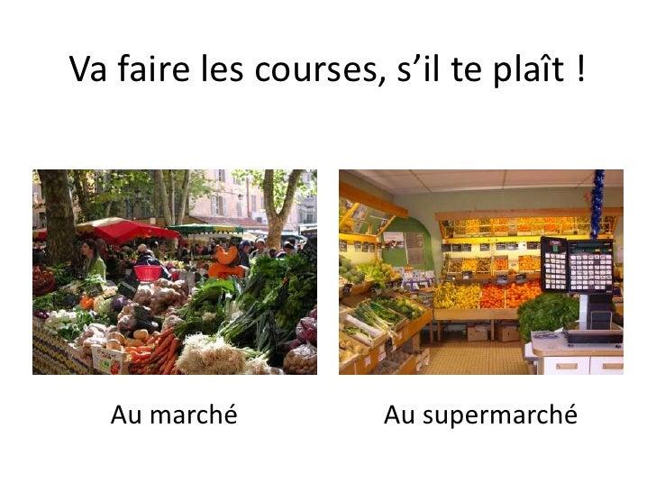 Va faire les courses, s'il te plaît !<br />Au marché<br />Au supermarché<br />