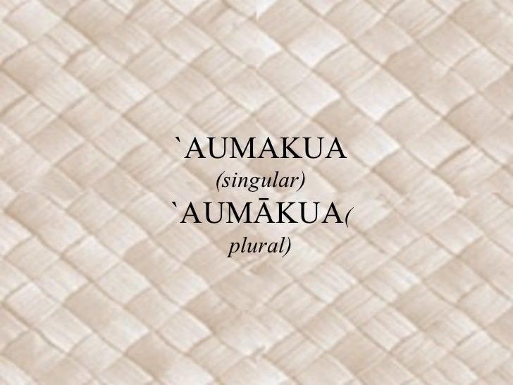 `AUMAKUA  (singular)`AUMĀKUA(   plural)