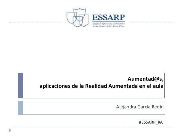 Aumentad@s, aplicaciones de la Realidad Aumentada en el aula Alejandra García Redín #ESSARP_RA