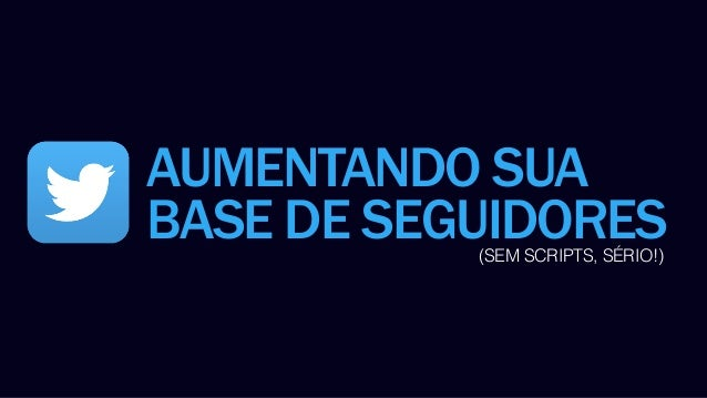 AUMENTANDO SUA  BASE DE SEGUIDORES  (SEM SCRIPTS, SÉRIO!)