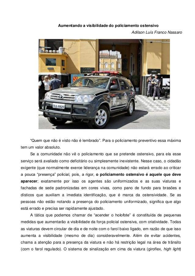 """Aumentando a visibilidade do policiamento ostensivo Adilson Luís Franco Nassaro """"Quem que não é visto não é lembrado"""". Par..."""