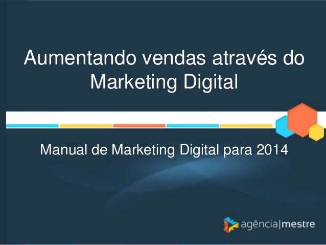 Aumentando vendas através do Marketing Digital  Manual de Marketing Digital para 2014