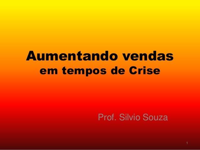 Aumentando vendas em tempos de Crise Prof. Silvio Souza 1