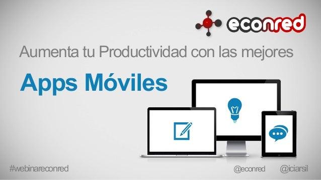 Apps Móviles Aumenta tu Productividad con las mejores #webinareconred @iciarsil@econred