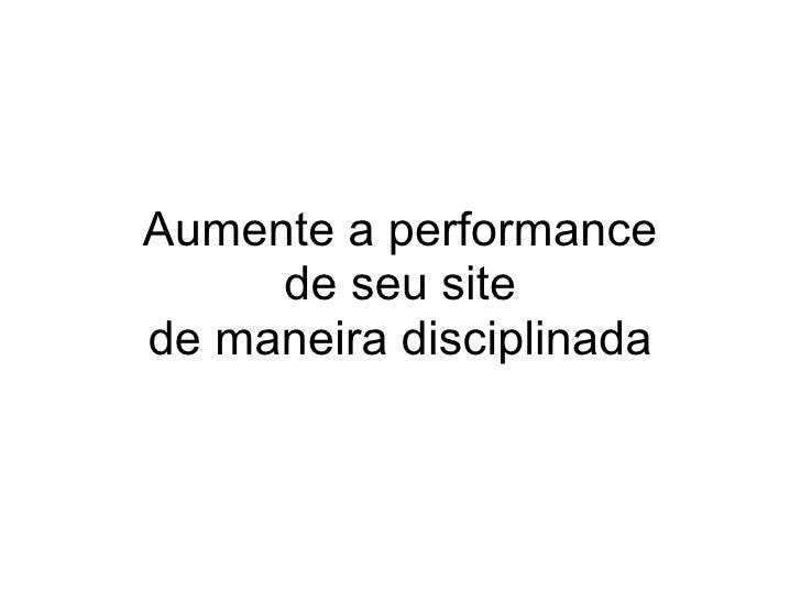 Aumente a performance de seu site de maneira disciplinada