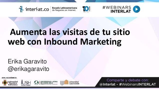 Aumenta las visitas de tu sitio web con Inbound Marketing Erika Garavito @erikagaravito