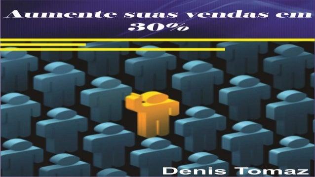 Aumente Suas vendas em 30% Esse é nosso primeiro contato, então permita que eu me apresente: Me chamo Denis Tomaz , empree...