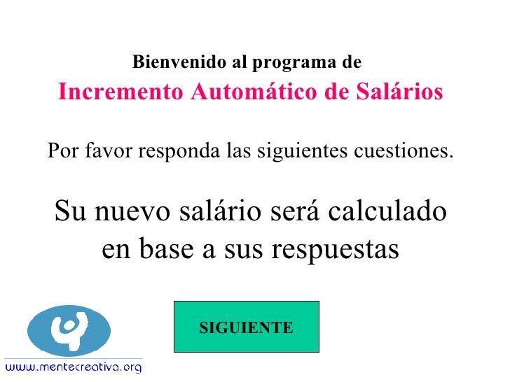 Bienvenido al programa de Incremento Automático de SaláriosPor favor responda las siguientes cuestiones.Su nuevo salário s...