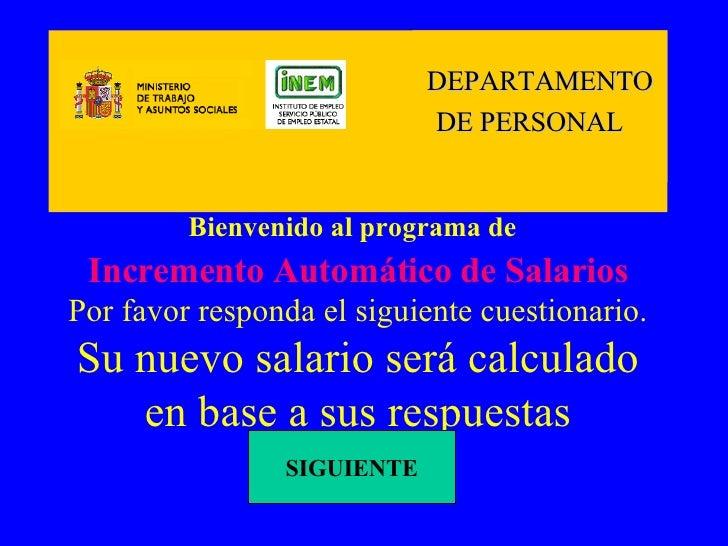 Bienvenido al programa de   Incremento Automático de Salarios Por favor responda el siguiente cuestionario. Su nuevo salar...