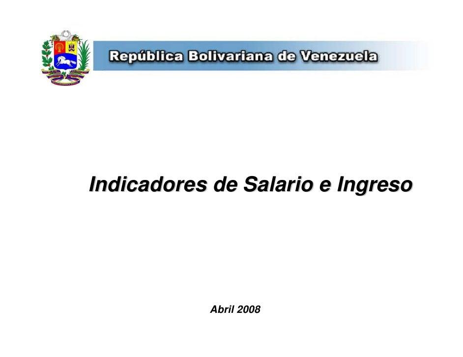Indicadores de Salario e Ingreso                Abril 2008