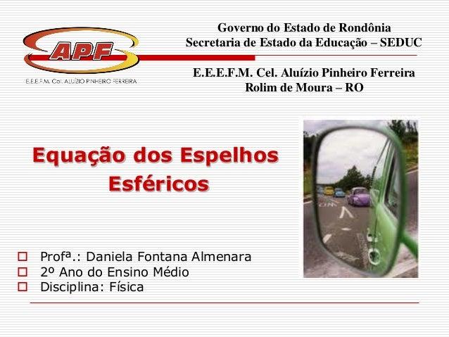Governo do Estado de Rondônia Secretaria de Estado da Educação – SEDUC E.E.E.F.M. Cel. Aluízio Pinheiro Ferreira Rolim de ...