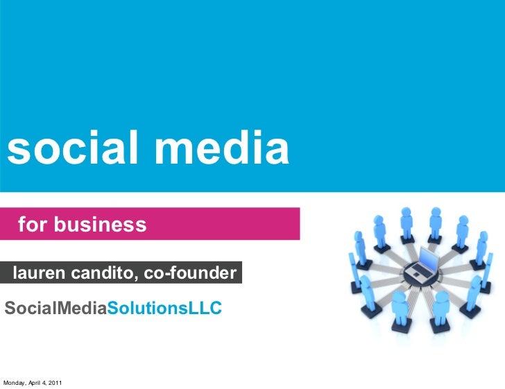 social media     for business   lauren candito, co-founderSocialMediaSolutionsLLCMonday, April 4, 2011