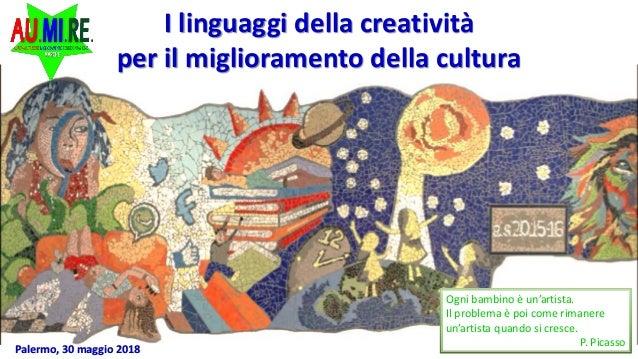 I linguaggi della creatività per il miglioramento della cultura Ogni bambino è un'artista. Il problema è poi come rimanere...