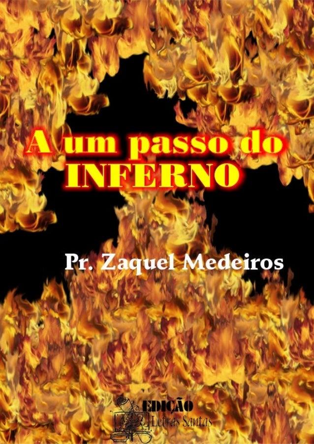 A um passo do INFERNO – Pr. Zaquel Medeiros 2 AA uumm ppaassssoo ddoo IINNFFEERRNNOO Pr. Zaquel Medeiros Edição especial p...