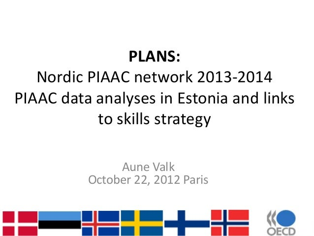 PLANS:   Nordic PIAAC network 2013-2014PIAAC data analyses in Estonia and links           to skills strategy              ...