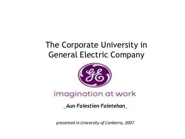 The Corporate University in General Electric Company _Aun Falestien Faletehan_ presented in University of Canberra, 2007