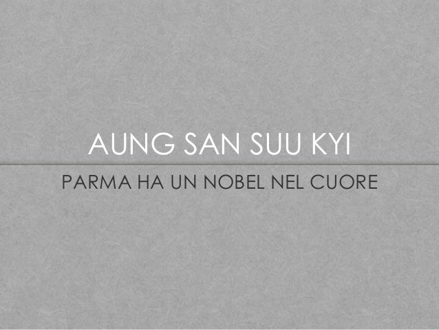 AUNG SAN SUU KYI PARMA HA UN NOBEL NEL CUORE