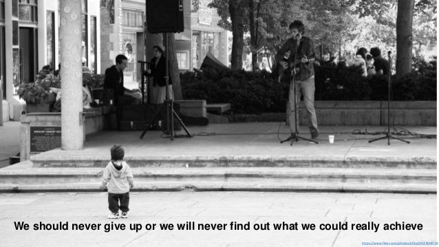 https://www.flickr.com/photos/eflon/2937408718 We should never give up or we will never find out what we could really achi...