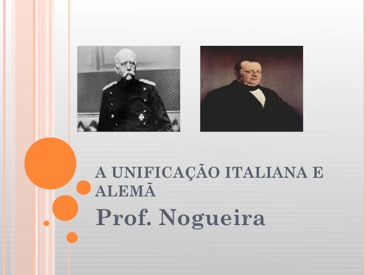 A UNIFICAÇÃO ITALIANA EALEMÃProf. Nogueira