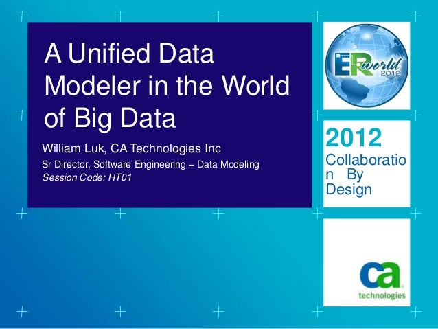 A Unified DataModeler in the Worldof Big DataWilliam Luk, CA Technologies Inc                                             ...
