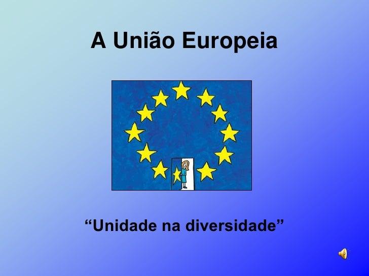 """A União Europeia""""Unidade na diversidade"""""""