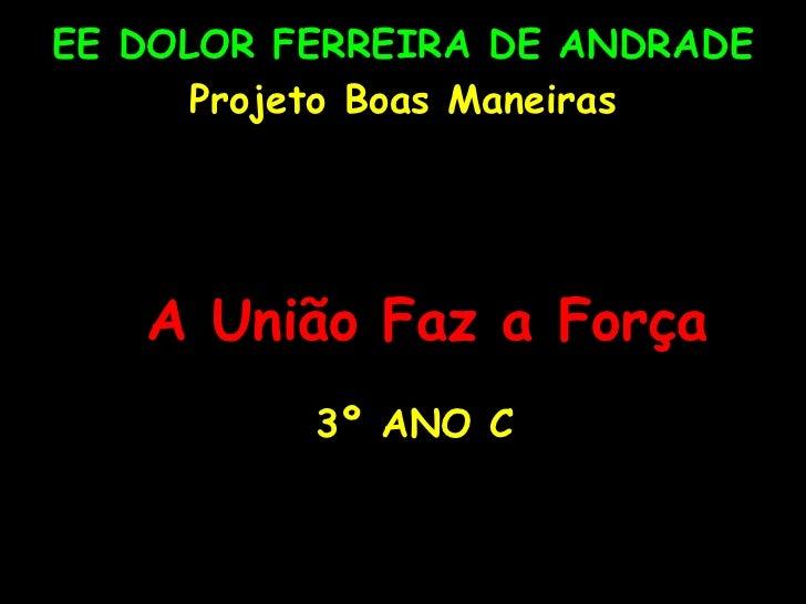 EE DOLOR FERREIRA DE ANDRADE Projeto Boas Maneiras   A União Faz a Força 3º ANO C
