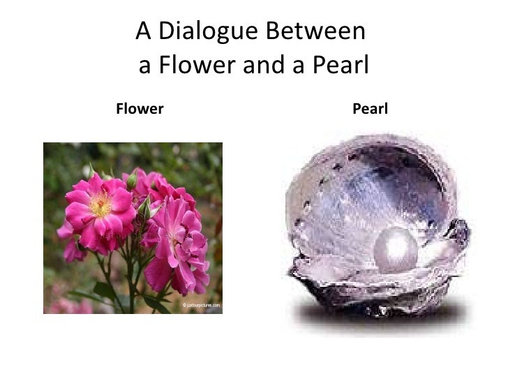 A Dialogue Between a Flower and a Pearl<br />Flower<br />Pearl<br />