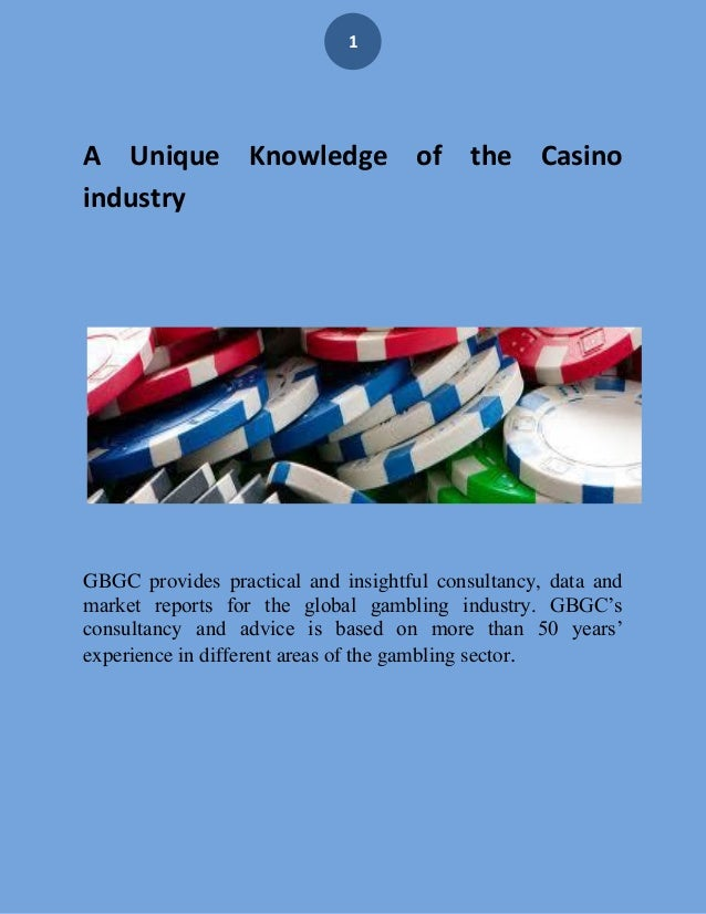 1 A Unique Knowledge of the Casino industry GBGC provides practical and insightful consultancy, data and market reports fo...