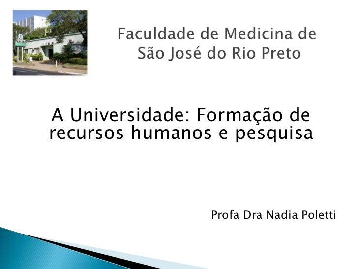 A Universidade: Formação derecursos humanos e pesquisa                Profa Dra Nadia Poletti
