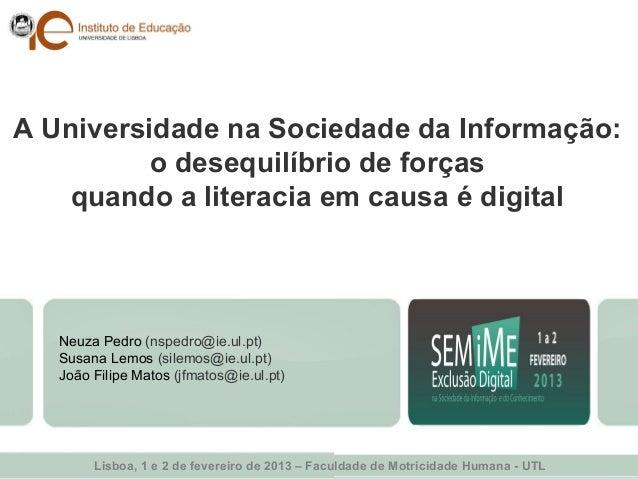 A Universidade na Sociedade da Informação:          o desequilíbrio de forças    quando a literacia em causa é digital   N...