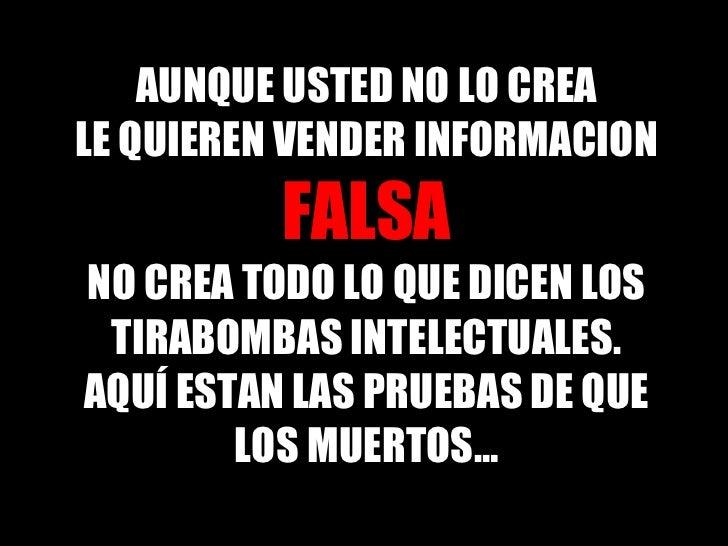 AUNQUE USTED NO LO CREA LE QUIEREN VENDER INFORMACION FALSA NO CREA TODO LO QUE DICEN LOS TIRABOMBAS INTELECTUALES. AQUÍ E...