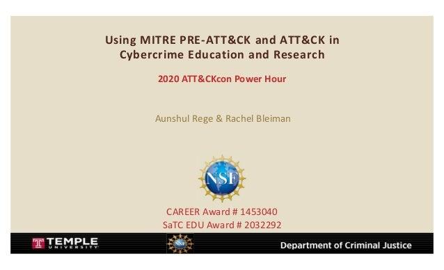 Using MITRE PRE-ATT&CK and ATT&CK in Cybercrime Education and Research 2020 ATT&CKcon Power Hour Aunshul Rege & Rachel Ble...