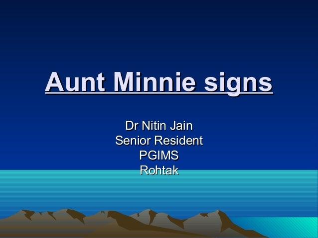 Aunt Minnie signsAunt Minnie signs Dr Nitin JainDr Nitin Jain Senior ResidentSenior Resident PGIMSPGIMS RohtakRohtak