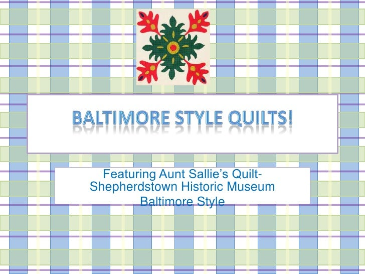 Baltimore Style QuiltS!<br />Featuring Aunt Sallie's Quilt- Shepherdstown Historic Museum <br />Baltimore Style<br />