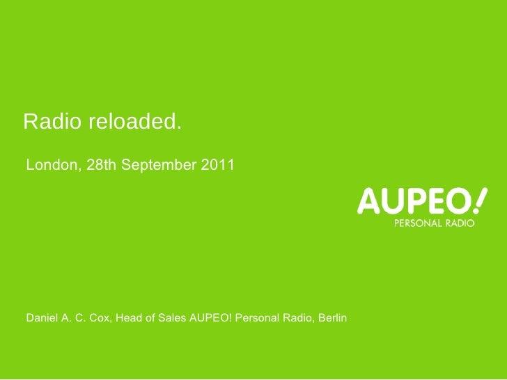<ul><li>London, 28th September 2011 </li></ul><ul><li>Daniel A. C. Cox, Head of Sales AUPEO! Personal Radio, Berlin </li><...